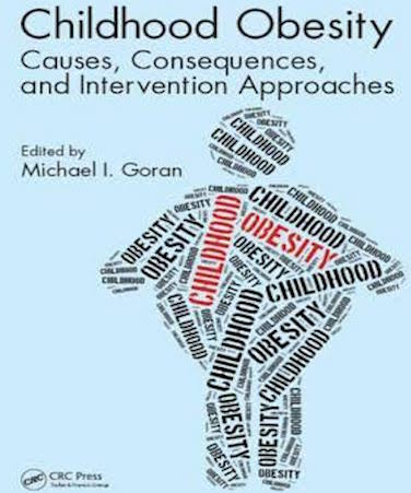 "Word cloud containing the words obesity and childhood in capital letters and forming the shape of an obese stick figure set on a blue backdrop. The text to the top of the figure reads ""Childhood Obesity Causes, Consequences, and Intervention Approaches."" The text to the left of the figure reads: Edited by Michael I. Goran. The text to the bottom left of the figure reads CRC Press and is proceeded by the CRC logo (A circle with the serif letters CRC inside)."